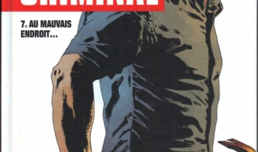 Criminal, tome 7. Au mauvais endroit