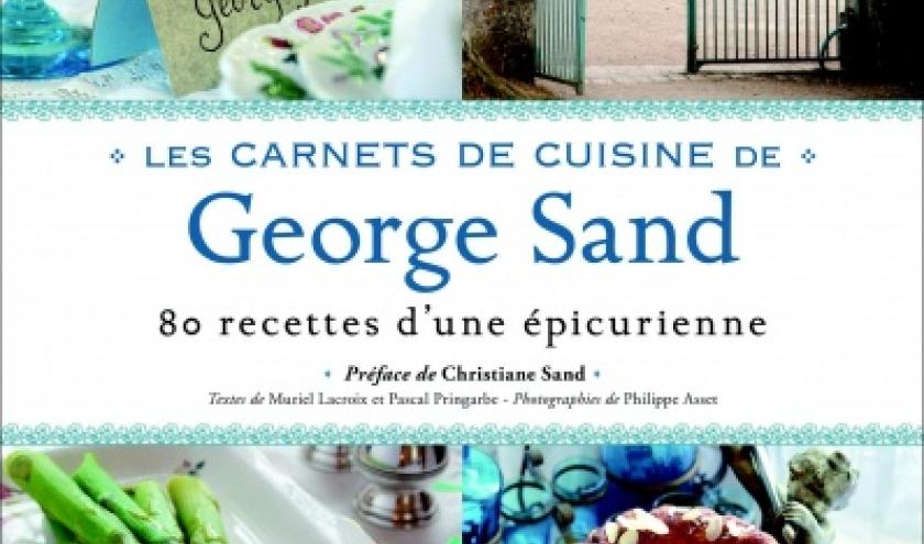 80 recettes extraites des carnets de cuisine de George Sand - Editions du chene.