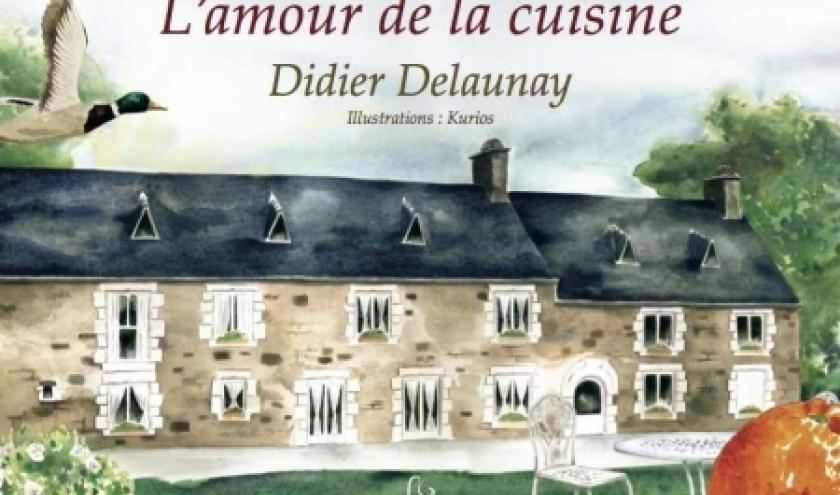 Amour de la cuisine de Didier Delaunay  Editions Pascal Galode.