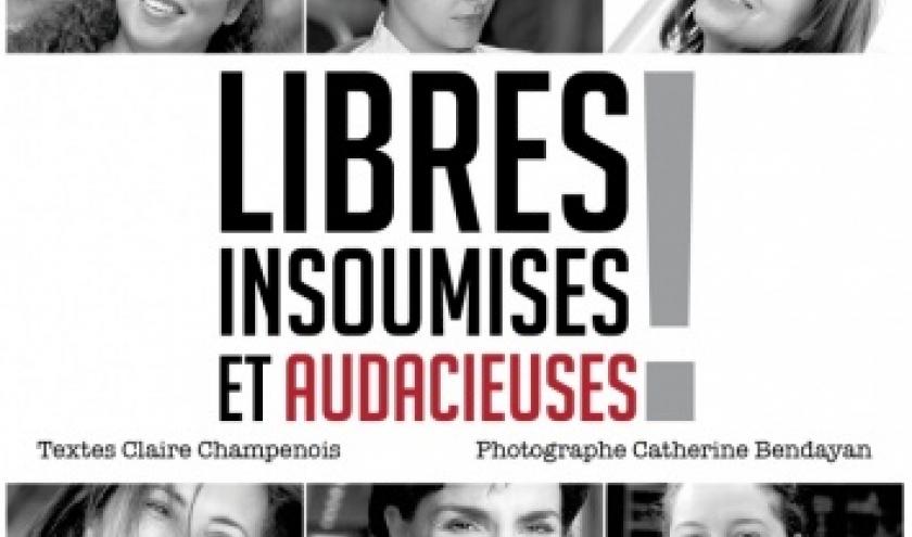 Libres, insoumises et audacieuses de Claire Champenois et Catherine Bendayan   Points sur les i Editions.