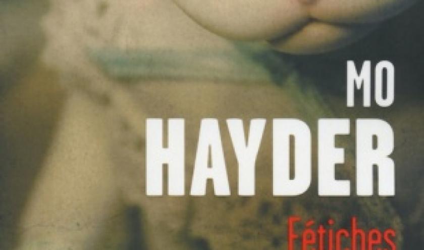 Fetiches de Mo Hayder  Presses de la Cite.