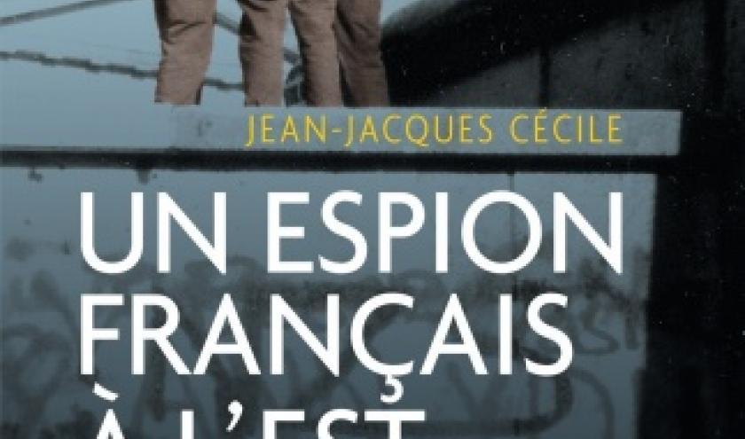 Un espion francais a l'Est   1962 a 1964 de Jean Jacques Czcile  Editions du Rocher.