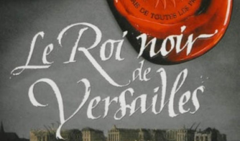 Le Roi noir de Versailles de Jean Michel Riou  Editions Flammarion.
