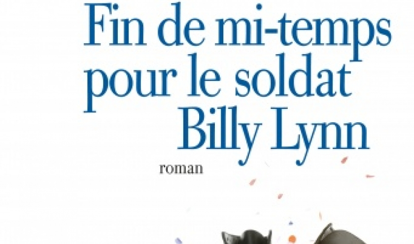 Fin de mi temps pour le soldat Billy Lynn de Ben Fountain  Editions Albin Michel.