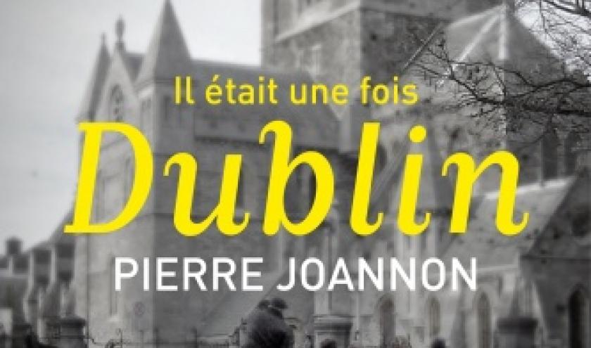 Il etait une fois Dublin de Pierre Joannon  Editions Perrin.