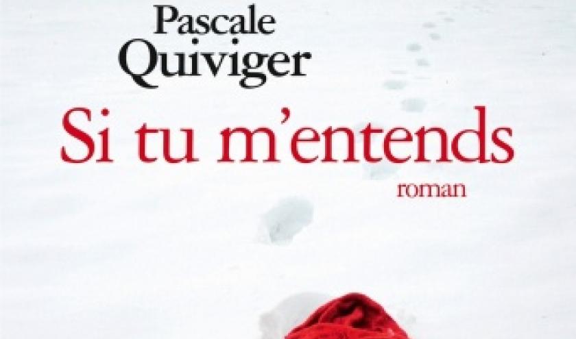 Si tu m entends de Pascale Quiviger   Albin Michel.