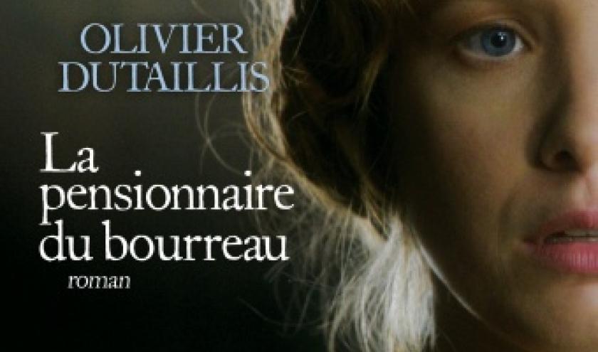 La pensionnaire du bourreau de Olivier Dutaillis   Editions Albin Michel.