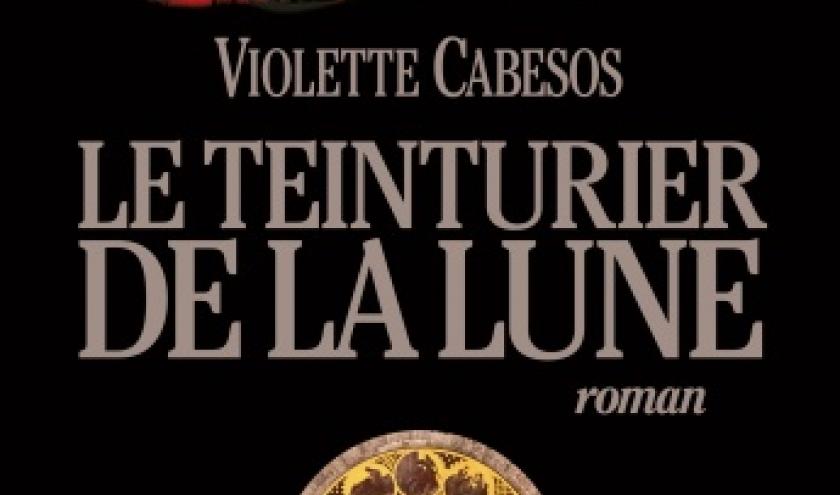 Le  teinturier de la lune de Violette Cabesos   Albin Michel.