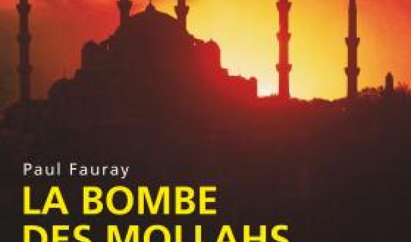 La Bombe des Mollahs de Paul Fauray  Editions du Rocher.