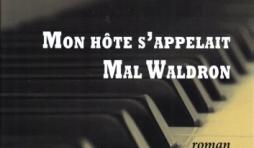 MON HÔTE S'APPELAIT MAL WALDRON, de Carino Bucciarelli