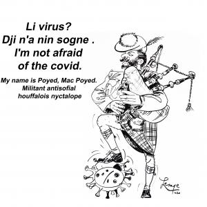 Li virus? Dji n'a nin sogne .  I'm not afraid of the covid. My name is Poyed, Mac Poyed. Militant antisofial houffalois nyctalope