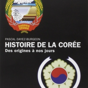 Histoire de la Corée - Des origines à nos jours (Pascal Dayez-Burgeon)