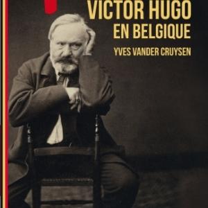 Les + belles traces de Victor Hugo en Belgique par Yves Vander Cruysen chez La boîte à Pandore