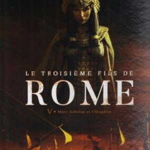 Le troisième Fils de Rome. Tome 5 - Marc Antoine et Cléopâtre.