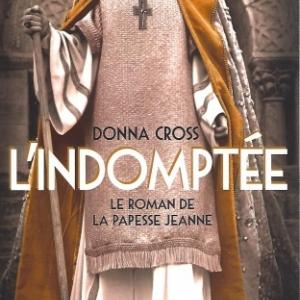 L'Indomptée, le roman sur la papesse Jeanne. Par Donna CROSS