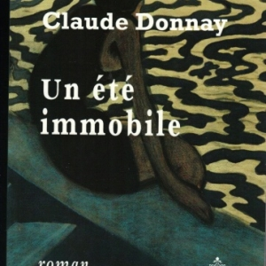 UN ÉTÉ IMMOBILE, de Claude Donnay