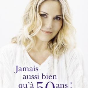 Jamais aussi bien qu'à 50 ans, Sophie Favier. Editions Michel Lafon.