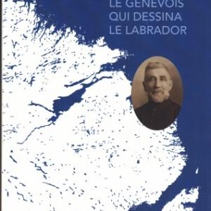 LOUIS BABEL, Le Genevois qui dessina le Labrador, par Corinne JAQUET