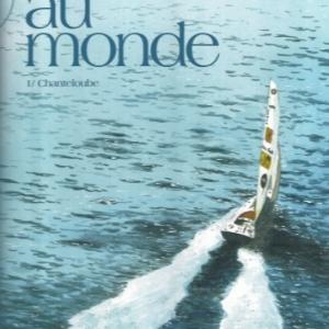 "124 jours dans l'enfer du Vendée Globe. La BD ""Seul au Monde"" - Tome 01. Chanteloube."
