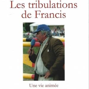 LES TRIBULATIONS DE FRANCIS. Une vie animée par la passion du cheval