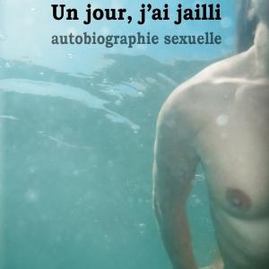 Un jour, j'ai jailli, l'autobiographie autour de la sexualité