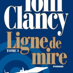 Ligne de mire T1 et T2 de Tom Clancy  Editions Albin Michel.
