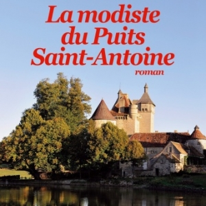 La modiste du puits Saint Antoine de Michel Blondonnet   Albin Michel.