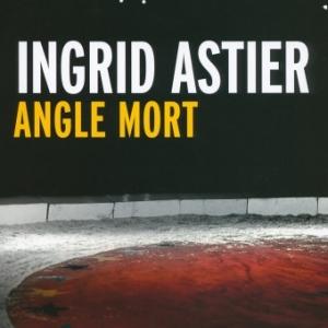 Angle mort de Ingrid Astier  Editions Gallimard.
