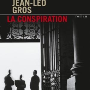 La Conspiration de Jean Leo Gros  Presses de la Cite.