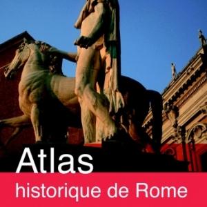 Atlas Historique de Rome  IXe siecle avant J.-C au XXIe siecle   Editions Autrement.