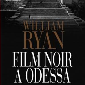 Film noir a Odessa de William Ryan  Editions Les Deux Terres.