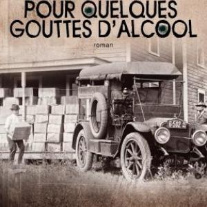 Pour quelques gouttes d'alcool de Matt Bondurant – Editions Archipel.