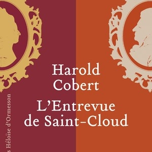 L'Entrevue de Saint-Cloud de Harold Cobert – Editions Héloïse d'Ormesson.