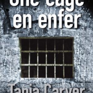Une cage en enfer de Tania Carver  Ixelles Editions.