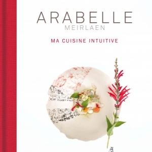 ARABELLE MEIRLAEN, Ma Cuisine Intuitive.