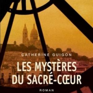 Les Mysteres du Sacre Coeur T1 et T2, Les Vignes de la Republique, Le Secret de la Savoyarde de Catherine Guigon  Editions du Seuil.