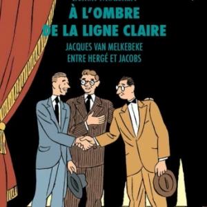 A l ombre de la ligne claire de Benoit Mouchart   Editions Les Impressions Nouvelles.
