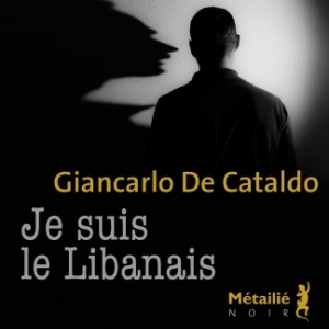 Je suis le Libanais de Giancarlo De Cataldo   Editions Metailie.