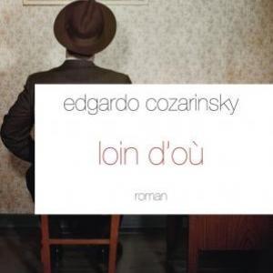 Loin d'ou de Edgardo Cozarinsky  Editions Grasset.