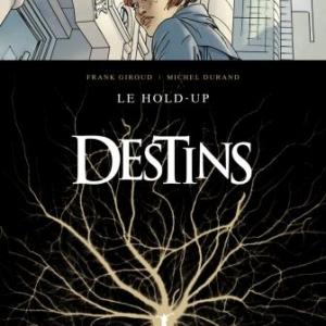 Destins (T1) – Le Hold up, F. Giroud & M. Durand – Glénat.