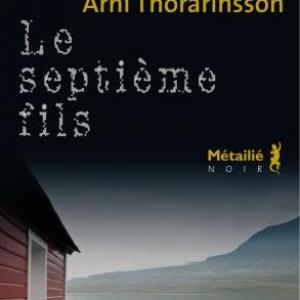 Le septième fils de Arni Thorarinsson – Editions Métailié.