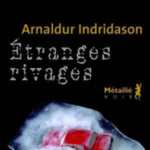 Etranges rivages de Arnaldur Indridason  Editions Metailie.