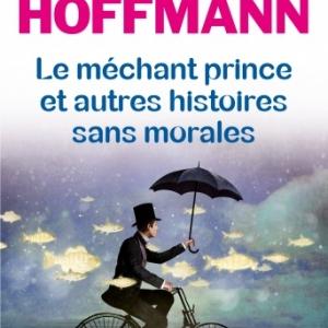 Le mechant  prince et autres histoires sans morales de Stephane Hoffmann   Editions Albin Michel.
