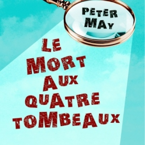 Le mort aux quatre tombeaux de Peter May  Editions Le Rouergue.