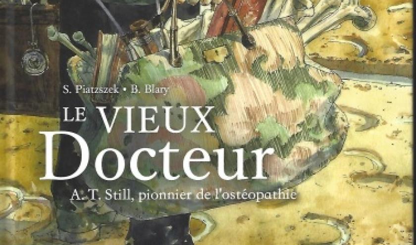Le Vieux Docteur.  A.T. Still, pionnier de l'ostéopathie