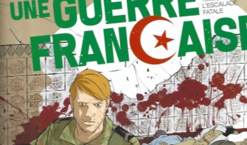 Algérie, une guerre française - Tome 2. L'Escalade fatale.