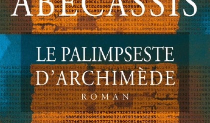 Le Palimpseste d Archimede de Eliette Abecassis  Editions Albin Michel.
