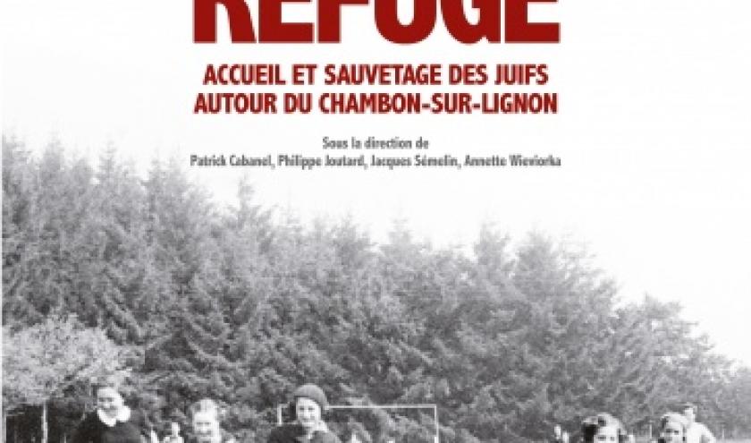 La Montagne refuge  Accueil et sauvetage des Juifs autour de Chambon sur Lignon  Editions Albin Michel.