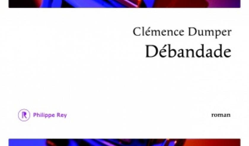 Debandade de Clemence Dumper    Editions Philippe Rey.