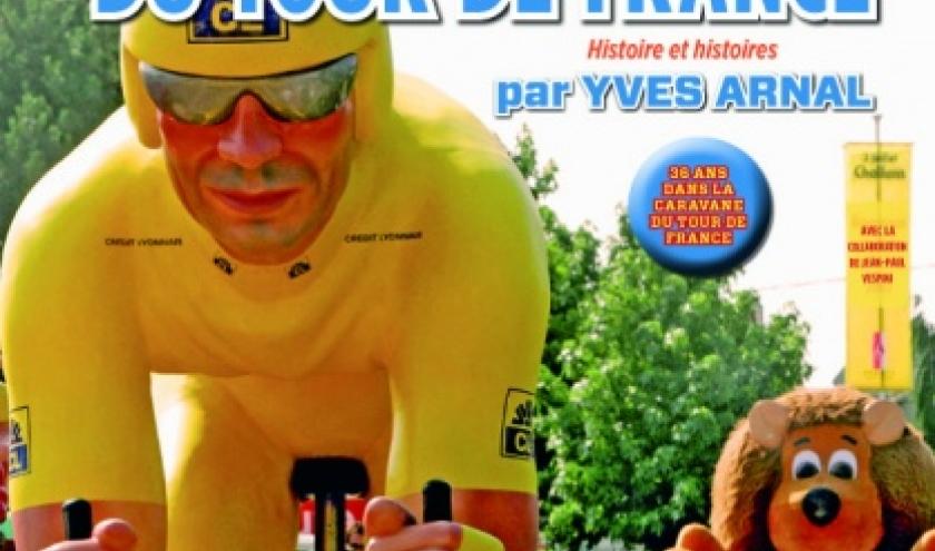 LA CARAVANE DU TOUR DE FRANCE, HISTOIRE ET HISTOIRES de Yves Arnal  Editions Jacob Duvernet.